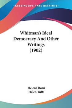 Paperback Whitman's Ideal Democracy and Other Writings Book