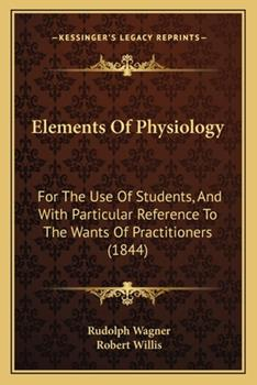 Paperback Elements of Physiology: For the Use of Students, and with Particular Reference to the Wants of Practitioners (1844) Book