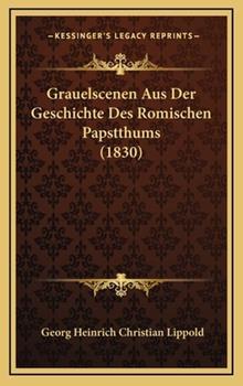 Hardcover Grauelscenen Aus Der Geschichte Des Romischen Papstthums (1830) Book
