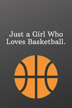 Paperback Just a Girl Who Loves Basketball : Shopping List - Daily or Weekly for Work, School, and Personal Shopping Organization -Sports Notebook- 6x9 120 Pages Book