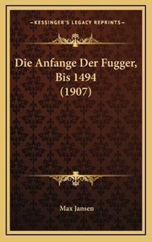 Hardcover Die Anfange der Fugger, Bis 1494 Book