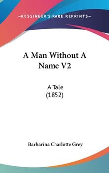 Hardcover A Man Without a Name V2 : A Tale (1852) Book