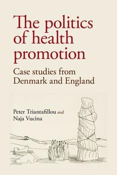 Hardcover The politics of health promotion: Case studies from Denmark and England Book