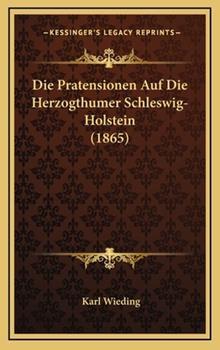 Hardcover Die Pratensionen Auf Die Herzogthumer Schleswig-Holstein (1865) Book