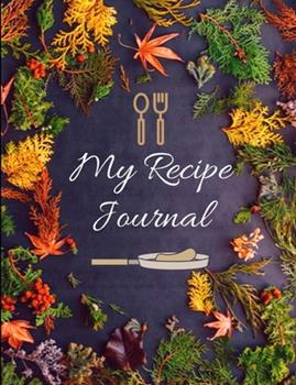 Paperback My Recipe Journal: Beautiful Recipe Journal Notebook 100 Pages For 200 Personal Recipes With Organizing Tips And Measure Charts And More Book