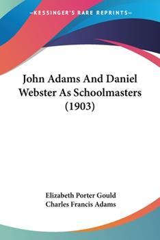 Paperback John Adams And Daniel Webster As Schoolmasters (1903) Book