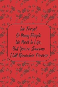 Paperback We Forget So Many People We Meet in Life, but You're Someone I Will Remember Forever : Love Journal Gift for Someone You Love, Valentine's Day Proposal Gift Book