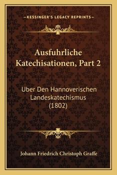 Paperback Ausfuhrliche Katechisationen, Part : Uber Den Hannoverischen Landeskatechismus (1802) Book