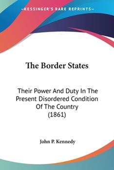 Paperback The Border States : Their Power and Duty in the Present Disordered Condition of the Country (1861) Book