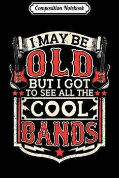 Paperback Composition Notebook : I May Be Old but I Got to See All the Cool Bands Funny Journal/Notebook Blank Lined Ruled 6x9 100 Pages Book