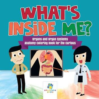 Paperback What's Inside Me? Organs and Organ Systems Anatomy Coloring Book for the Curious Book
