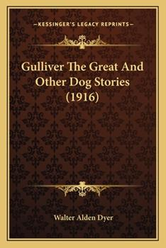 Paperback Gulliver The Great And Other Dog Stories (1916) Book