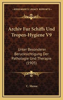 Hardcover Archiv Fur Schiffs Und Tropen-Hygiene V9: Unter Besonderer Berucksichtigung Der Pathologie Und Therapie (1905) Book