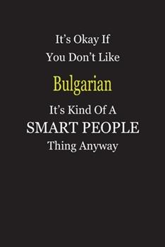 Paperback It's Okay If You Don't Like Bulgarian It's Kind of a Smart People Thing Anyway : Blank Lined Notebook Journal Gift Idea Book