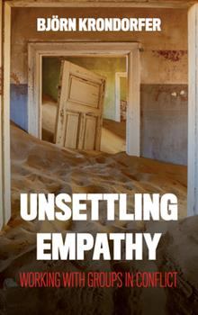 Hardcover Unsettling Empathy : Working with Groups in Conflict Book