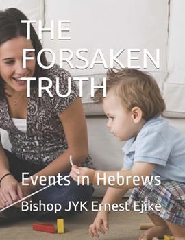 Paperback The Forsaken Truth : Events in Hebrews [Large Print] Book