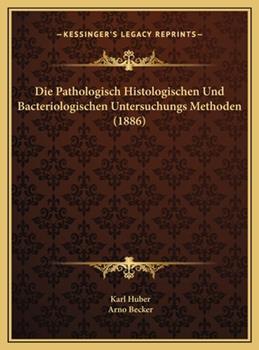 Hardcover Die Pathologisch Histologischen und Bacteriologischen Untersuchungs Methoden Book