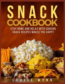 Paperback Snack Cookbook: Stay Home and Relax with Cooking Snack Recipes Makes You Happy Book