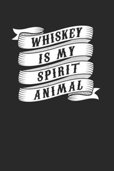 Paperback Whiskey Is My Spirit Animal Notebook - Whiskey Journal Planner Drinker : Single Malt Bourbon Organizer for Men Women Dot Grid Book