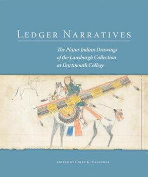 Ledger Narratives: The Plains Indian Drawings in the Mark Lansburgh Collection at Dartmouth College - Book #8 of the New Directions in Native American Studies