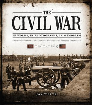 The Civil War: In Words, In Photographs, In Memoriam: 1861-1865 1780973640 Book Cover