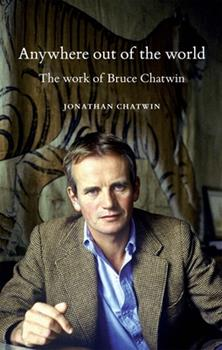 Paperback Anywhere Out of the World: The Work of Bruce Chatwin Book