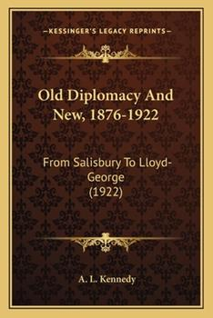 Paperback Old Diplomacy and New, 1876-1922 : From Salisbury to Lloyd-George (1922) Book