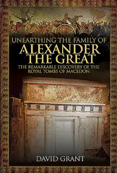 Unearthing the Family of Alexander the Great 1526763435 Book Cover