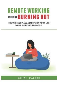 Paperback Remote Working Without Burning Out: How to Enjoy All Aspects of Your Life Without Burning Out [Large Print] Book