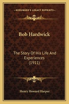 Paperback Bob Hardwick : The Story of His Life and Experiences (1911) Book