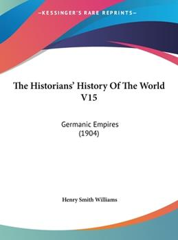 Hardcover The Historians' History of the World V15 : Germanic Empires (1904) Book
