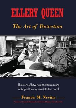 Ellery Queen: The Art of Detection: The Story of How Two Fractious Cousins Reshaped the Modern Detective Novel. 1935797476 Book Cover