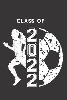 Paperback Class Of 2022 : Female Soccer Player & Ball Blank Notebook Graduation 2022 & Gift Book