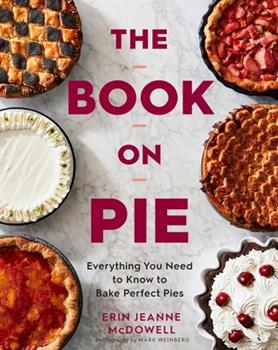 Hardcover The Book on Pie: Everything You Need to Know to Bake Perfect Pies Book