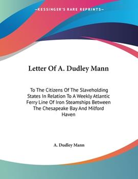 Paperback Letter of a Dudley Mann : To the Citizens of the Slaveholding States in Relation to A Weekly Atlantic Ferry Line of Iron Steamships Between the Chesap Book