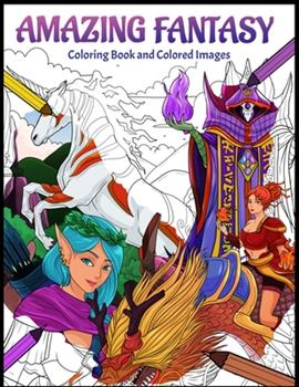 Paperback Amazing Fantasy Coloring Book and Colored Images: Unique 8.5 X 11 coloring book with 36 pages of fantasy for fun and stress relief Book