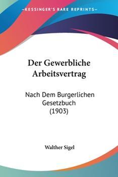 Paperback Der Gewerbliche Arbeitsvertrag : Nach Dem Burgerlichen Gesetzbuch (1903) Book