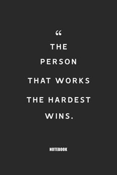 Paperback The Person That Works the Hardest Wins : Blank Composition Book, Motivation Quote Journal, Notebook for Entreprenter: Lined Notebook / Journal Gift, 110 Pages, 6x9, Soft Cover, Matte Finish Book