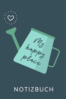 Paperback My Happy Place Notizbuch : A5 Notizbuch KARIERT F�r Hobby G�rtner - Geschenkidee F�r Freunde, Papa, Mama, Oma, Opa- Gartenplaner - Garten - Gartenliebhaber - Schrebergarten [German] Book