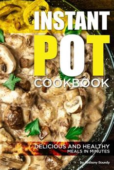 Paperback Instant Pot Cookbook: Delicious and Healthy Meals in Minutes Book