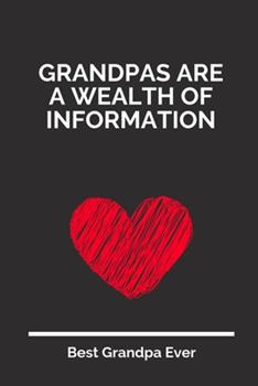 Paperback Grandpas Are a Wealth of Information : 100 Pages 6'' X 9'' Lined Writing Paper for Grandpa - Perfect Gift for Grandpa Book