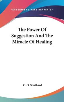 Hardcover The Power of Suggestion and the Miracle of Healing Book