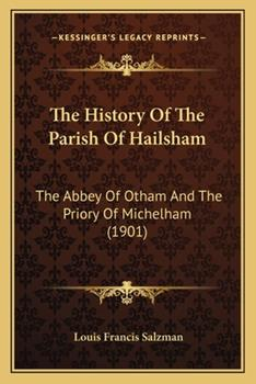 Paperback The History Of The Parish Of Hailsham: The Abbey Of Otham And The Priory Of Michelham (1901) Book