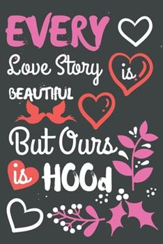 Paperback Every Love Story Is Beautiful but Ours Is Hood : Cute Love Notebook/ Diary/ Journal Book to Write in, Blank Lovely Lined Designed Interior (6 X 9 ), 100 Pages, (Notebooks Gifts for Girlfriend, Boyfriend, Partner, Wife, Husband) Book