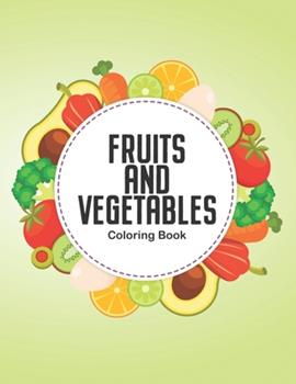 Paperback Fruits And Vegetables Toddler Coloring Book: Coloring Activity Book For Children About Fruits, Illustrations And Designs Of Fruits To Color And Trace Book