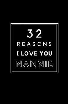 Paperback 32 Reasons I Love You Nannie: Fill In Prompted Memory Book