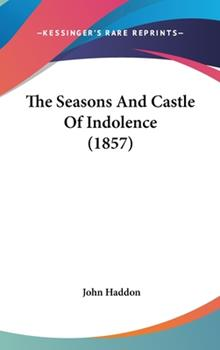 Hardcover The Seasons And Castle Of Indolence (1857) Book