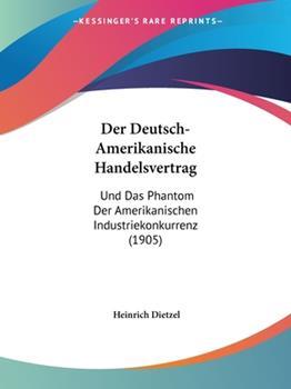Paperback Der Deutsch-Amerikanische Handelsvertrag: Und Das Phantom Der Amerikanischen Industriekonkurrenz (1905) Book