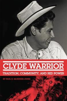 Clyde Warrior: Tradition, Community, and Red Power (Volume 10) (New Directions in Native American Studies Series) - Book #10 of the New Directions in Native American Studies