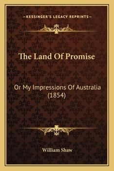 Paperback The Land of Promise : Or My Impressions of Australia (1854) Book